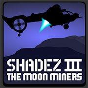 Shadez 3: Moon Miner