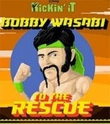 Bobby Wasabi to the Rescue – Kickin It