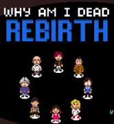 Why Am I Dead: Rebirth