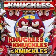 Knuckles Knuckles & Knuckles